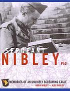 Sergeant Nibley PhD : memories of an unlikely screaming eagle