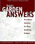 Rodale's garden answers : vegetables, fruits, and herbs : at-a-glance solutions for every gardening problem