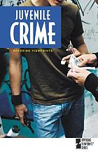 Juvenile crime : opposing viewpoints