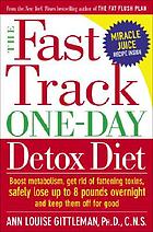 The fast track one-day detox diet : boost metabolism, get rid of fattening toxins, safely lose up to 8 pounds overnight and keep them off for good