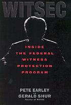 WITSEC : inside the Federal Witness Protection Program