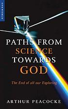 Paths from science towards God : the end of all our exploring