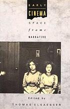 Early cinema : space, frame, narrative