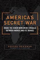 America's secret war : inside the hidden worldwide struggle between America and its enemies