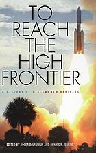 To reach the high frontier : a history of U.S. launch vehicles