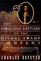 The fabulous history of the Dismal Swamp Company : a story of George Washington's times