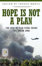 Hope is not a plan : the war in Iraq from inside the Green Zone