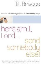 Here am I, Lord-- send somebody else : how God uses ordinary people to do extraordinary things