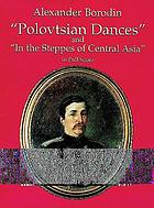 Polovtsian dances ; and, In the steppes of central Asia