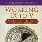 Working IX to V : orgy planners, funeral clowns, and other prized professions of the ancient world
