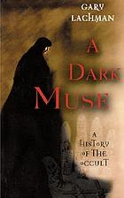 A dark muse : a history of the occult
