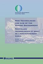 New technologies and law of the marine environment = Nouvelles technologies et droit de l'environnement marin
