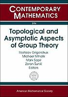 Topological and asymptotic aspects of group theory : AMS Special Session Probabilitistic and Asymptotic aspects of Group Theory, March 26-27, 2004, Athens, Ohio [and] AMS Special Session and Topological Aspects of Group Theory, October 16-17, 2004, Nashville, Tennessee