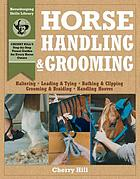 Horse handling & grooming : a step-by-step photographic guide to mastering over 100 horsekeeping skills
