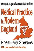 Medical practice in modern England; the impact of specialization and state medicine