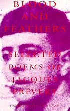 Blood and feathers : selected poems of Jacques Prévert