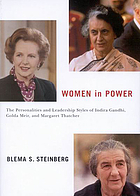 Women in power the personalities and leadership styles of Indira Gandhi, Golda Meir, and Margaret Thatcher