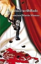 México acribillado : una novela histórica en cuatro actos