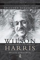 Selected essays of Wilson Harris : the unfinished genesis of the imagination