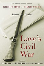 Love's civil war : Elizabeth Bowen and Charles Ritchie, letters and diaries, 1941-1973