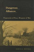 Dangerous alliances : proponents of peace, weapons of war