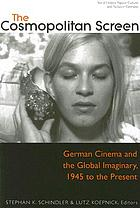 The cosmopolitan screen : German cinema and the global imaginary, 1945 to the present