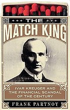 The match king : Ivor [i.e. Ivar] Kreuger and the financial scandal of the century