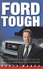 Ford tough : Bill Ford and the battle to rebuild America's automaker