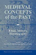 Medieval concepts of the past : ritual, memory, historiography