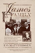 The James family : including selections from the writings of Henry James, Senior, William, Henry & Alice James