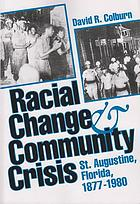 Racial change and community crisis : St. Augustine, Florida, 1877-1980