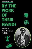 By the work of their hands : studies in Afro-American folklife