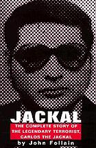Jackal : the complete story of the legendary terrorist, Carlos the Jackal