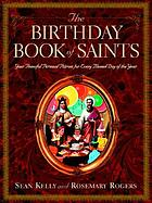 The birthday book of saints : your powerful personal patrons of every blessed day of the year