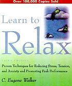 Learn to relax : proven techniques for reducing stress, tension, and anxiety--and promoting peak performance