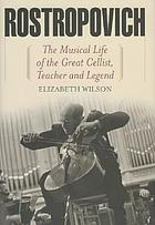 Rostropovich : the musical life of the great cellist, teacher, and legend