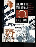 Science and technology desk reference : 1,500 answers to frequently-asked or difficult-to-answer questions