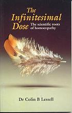 The infinitesimal dose : the scientific roots of homeopathy