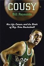 Cousy : his life, career, and the birth of big-time basketball