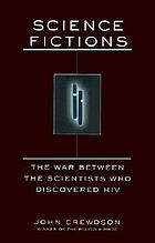 Science fictions : a scientific mystery, a massive coverup, and the dark legacy of Robert Gallo