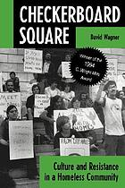 Checkerboard Square : culture and resistance in a homeless community