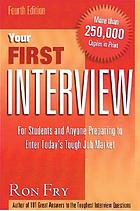 Your first interview : for students and anyone preparing to enter today's tough job market