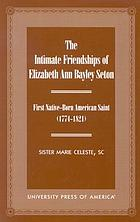 The intimate friendships of Elizabeth Ann Bayley Seton, first native-born American saint (1774-1821)