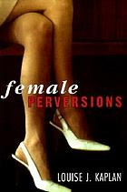 Female perversions : the temptations of Emma Bovary