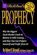 Rich dad's prophecy : why the biggest stock market crash in history is still coming-- and how you can prepare yourself and profit from it!