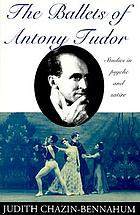 The ballets of Antony Tudor : studies in psyche and satire