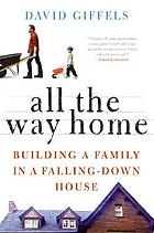 All the way home : building a family in a falling-down house