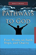 Pathways to God : four weeks on faith, hope and charity
