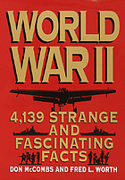 World War II : strange and fascinating facts : 4139 entries about the people, the battles, and the events