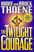 The twilight of courage : a novel